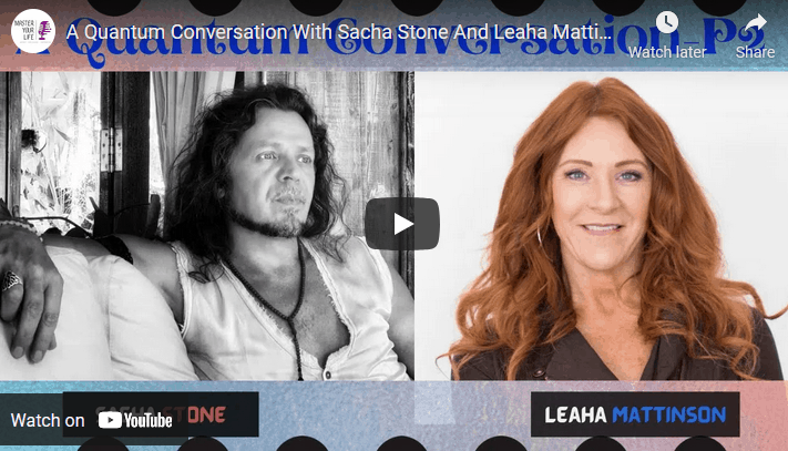 A Quantum Conversation With Sacha Stone And Leaha Mattinson – Part 2