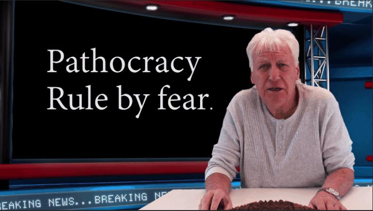 Pathocracy – rule by fear.